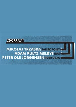 Volume – Trzaska / Adam Pultz Melbye / Jorgensen