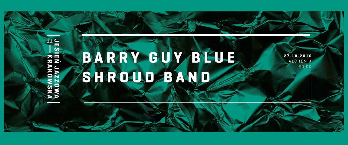 BARRY GUY BLUE SHROUD BAND – RESIDENCY – (27-10-2016)